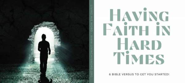 6 Helpful Bible Verses on Faith in Hard Times - Word of Encouragement -