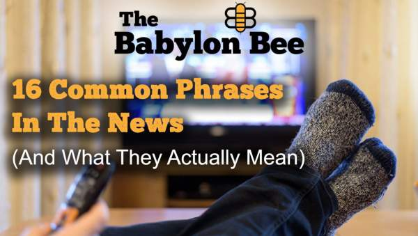16 Common Phrases In The News And What They Actually Mean   The Babylon Bee